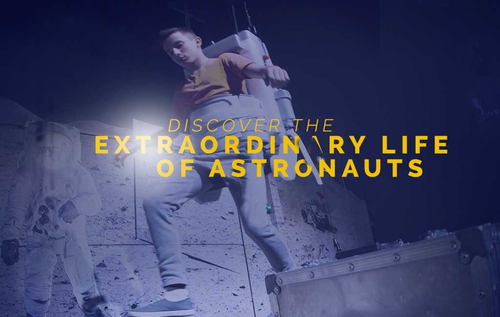 Discover the extraordinary life of Astronauts