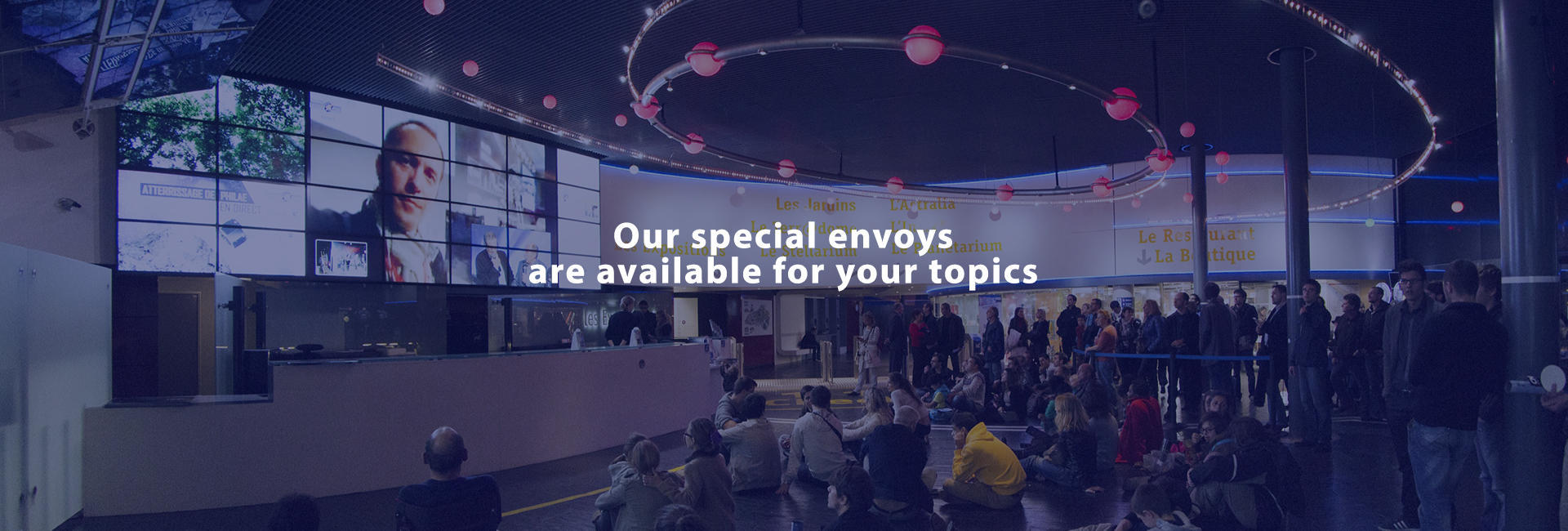 Our special envoys are available for your topics