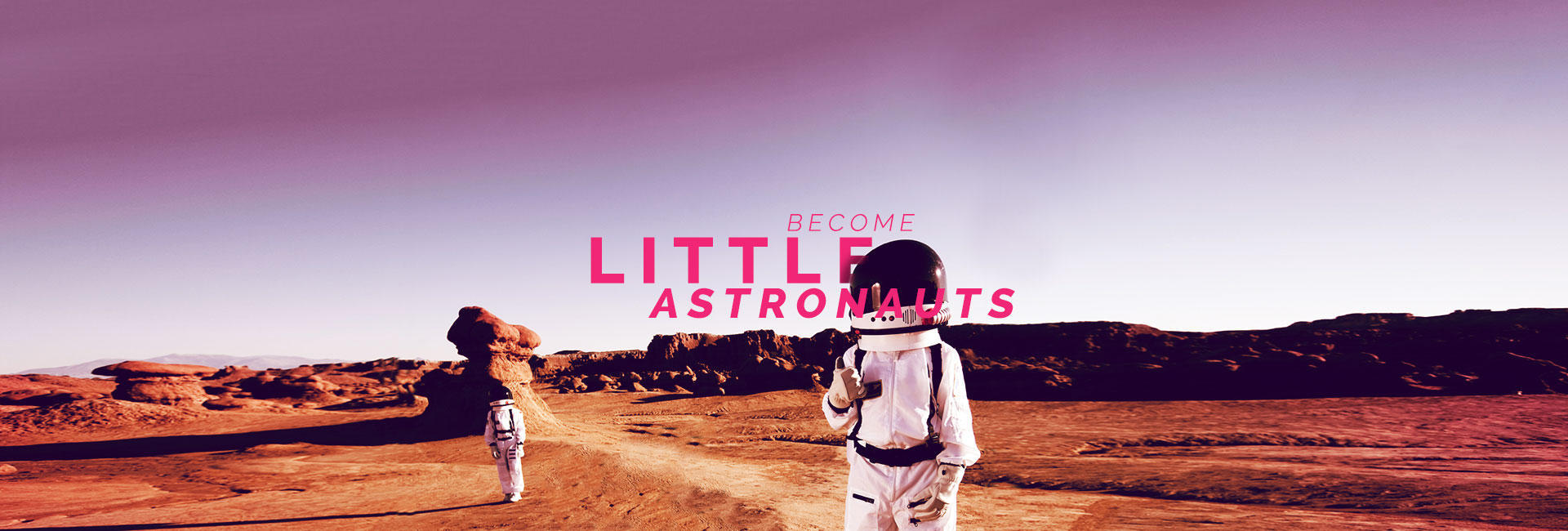 Become little astronauts