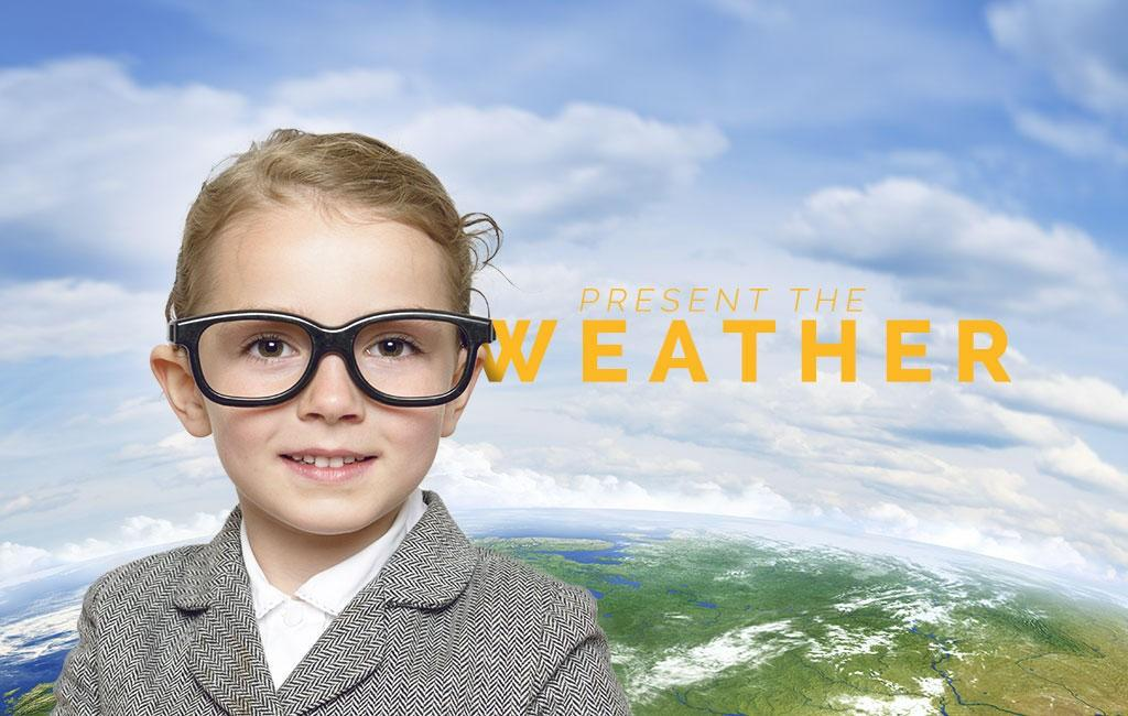 Present the weather…